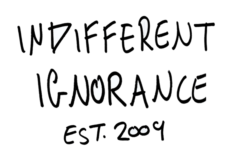 handwritten text 'Indifferent Ignorance est. 2009' black on white