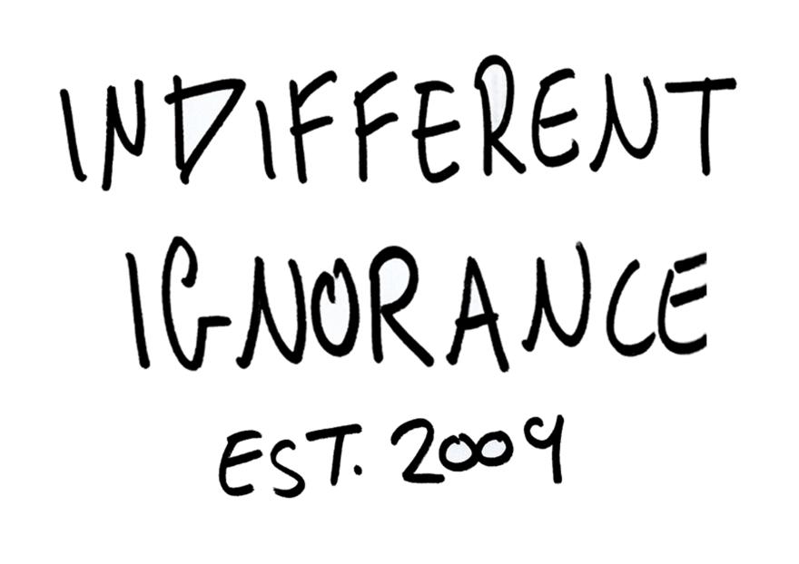 handwritten text 'Indifferent Ignorance est. 2009' black on white
